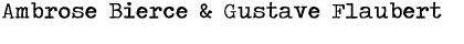 Ambrose Bierce & Gustave Flaubert