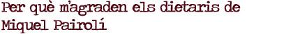 Per què m'agraden els dietaris de Miquel Pairolí